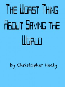 The Worst Thing About Saving the World